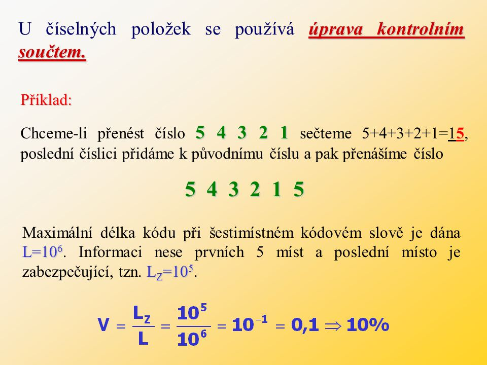 5 4 3 2 1 5 U číselných položek se používá úprava kontrolním součtem.