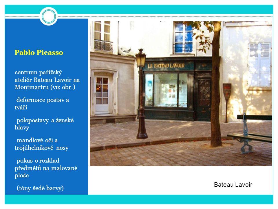 Pablo Picasso centrum pařížský ateliér Bateau Lavoir na Montmartru (viz obr.) deformace postav a tváří.
