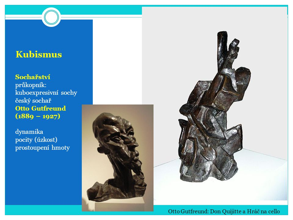 Kubismus Sochařství průkopník: kuboexpresivní sochy český sochař
