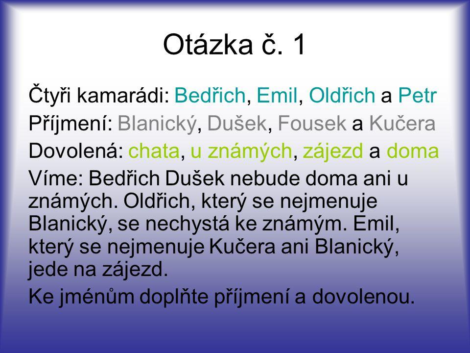 Otázka č. 1 Čtyři kamarádi: Bedřich, Emil, Oldřich a Petr