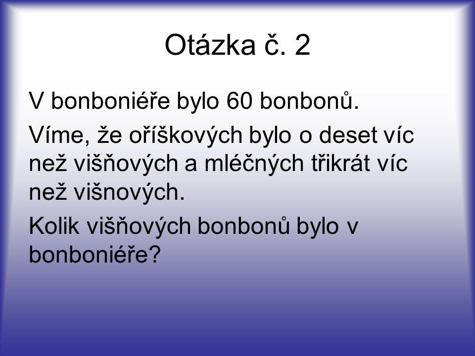 Otázka č. 2 V bonboniéře bylo 60 bonbonů.