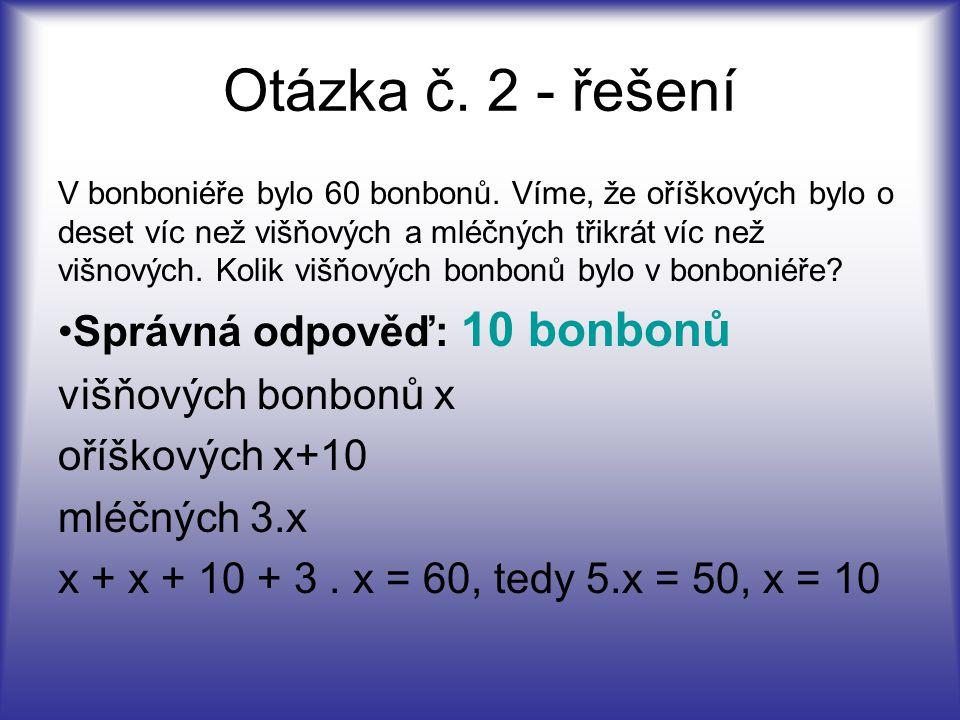 Otázka č. 2 - řešení Správná odpověď: 10 bonbonů višňových bonbonů x