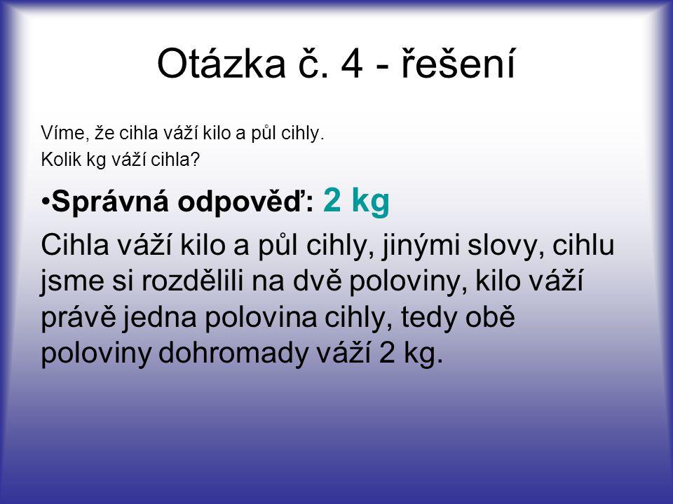 Otázka č. 4 - řešení Správná odpověď: 2 kg