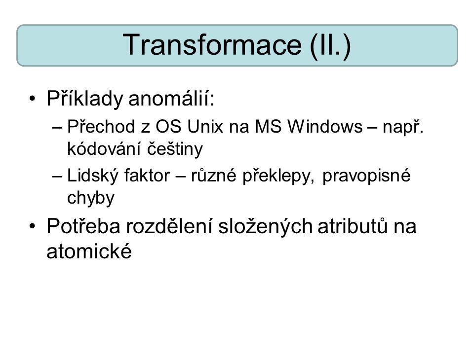 Transformace (II.) Příklady anomálií: