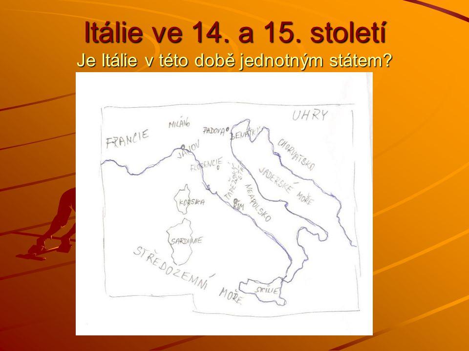 Itálie ve 14. a 15. století Je Itálie v této době jednotným státem