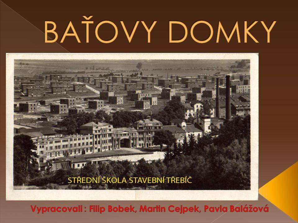 BAŤOVY DOMKY Vypracovali : Filip Bobek, Martin Cejpek, Pavla Balážová