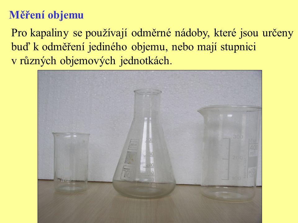 Měření objemu Pro kapaliny se používají odměrné nádoby, které jsou určeny. buď k odměření jediného objemu, nebo mají stupnici.