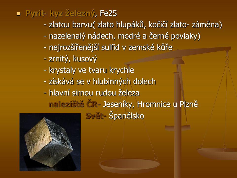 Pyrit- kyz železný, Fe2S - zlatou barvu( zlato hlupáků, kočičí zlato- záměna) - nazelenalý nádech, modré a černé povlaky)