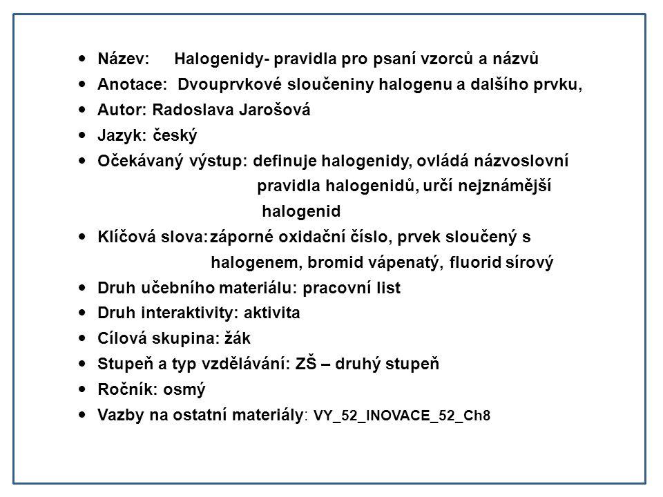 Název: Halogenidy- pravidla pro psaní vzorců a názvů