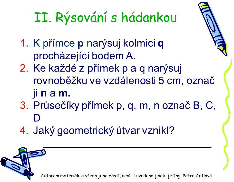 II. Rýsování s hádankou K přímce p narýsuj kolmici q procházející bodem A.