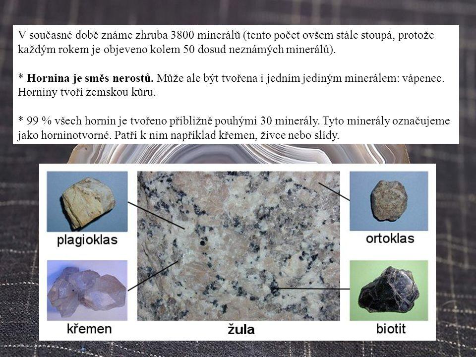 V současné době známe zhruba 3800 minerálů (tento počet ovšem stále stoupá, protože každým rokem je objeveno kolem 50 dosud neznámých minerálů).