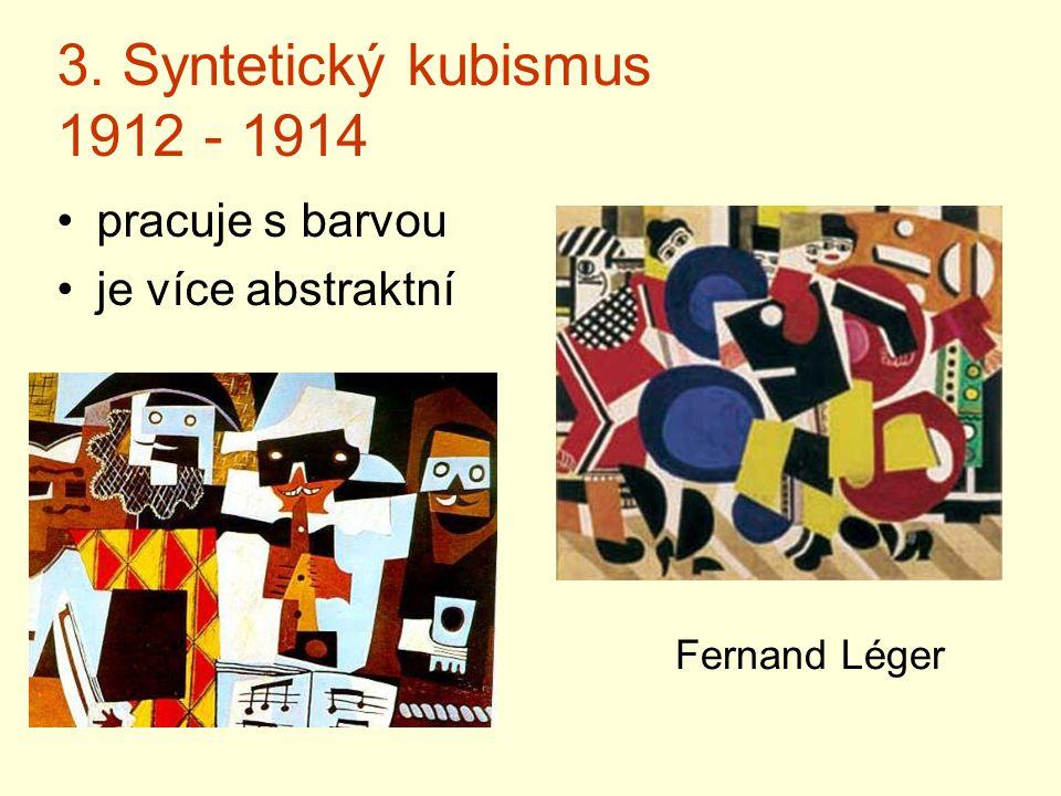 3. Syntetický kubismus 1912 - 1914 pracuje s barvou je více abstraktní