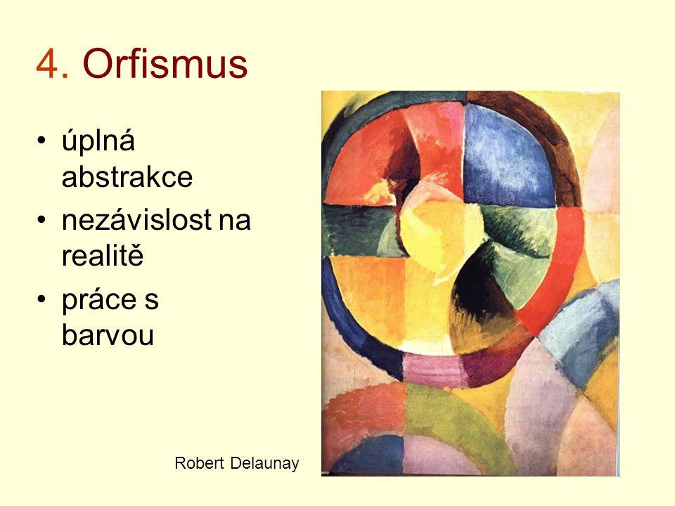 4. Orfismus úplná abstrakce nezávislost na realitě práce s barvou