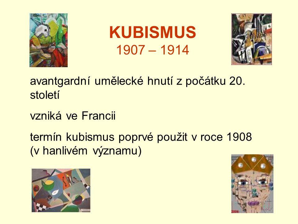 KUBISMUS 1907 – 1914 avantgardní umělecké hnutí z počátku 20. století