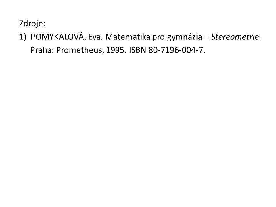 Zdroje: 1) POMYKALOVÁ, Eva. Matematika pro gymnázia – Stereometrie