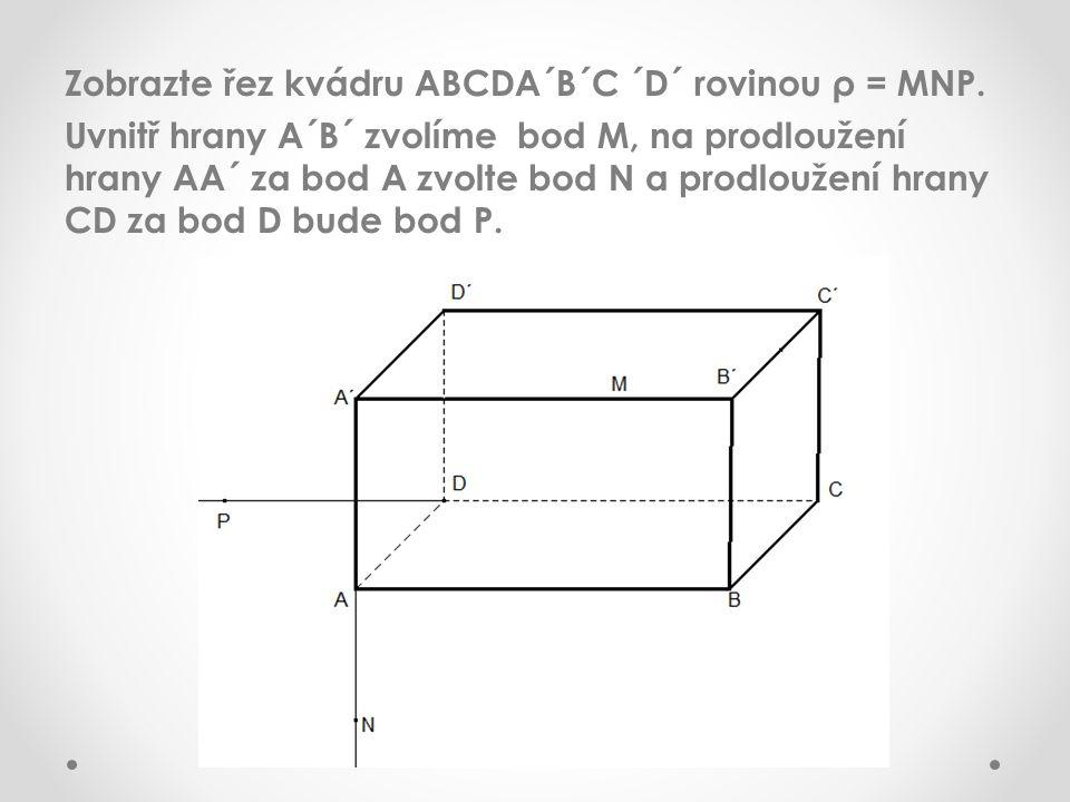 Zobrazte řez kvádru ABCDA´B´C ´D´ rovinou ρ = MNP