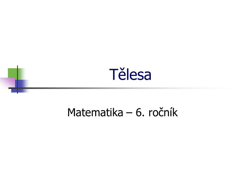 * 16. 7. 1996 Tělesa Matematika – 6. ročník *