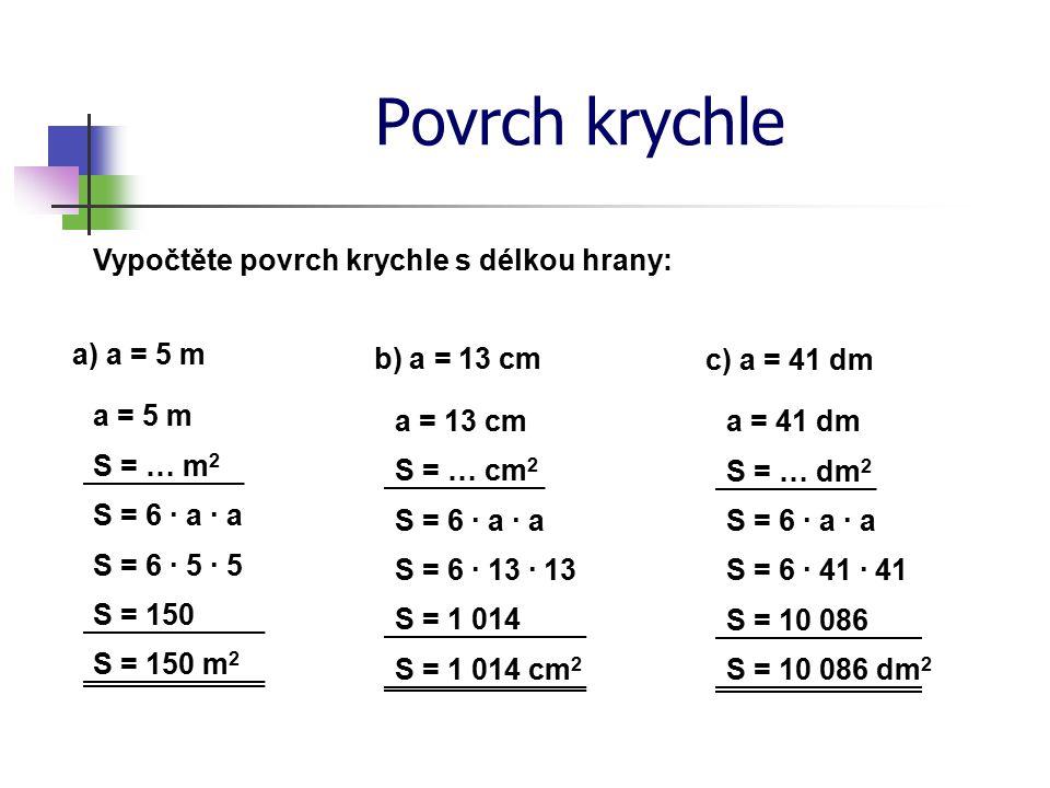Povrch krychle Vypočtěte povrch krychle s délkou hrany: a) a = 5 m
