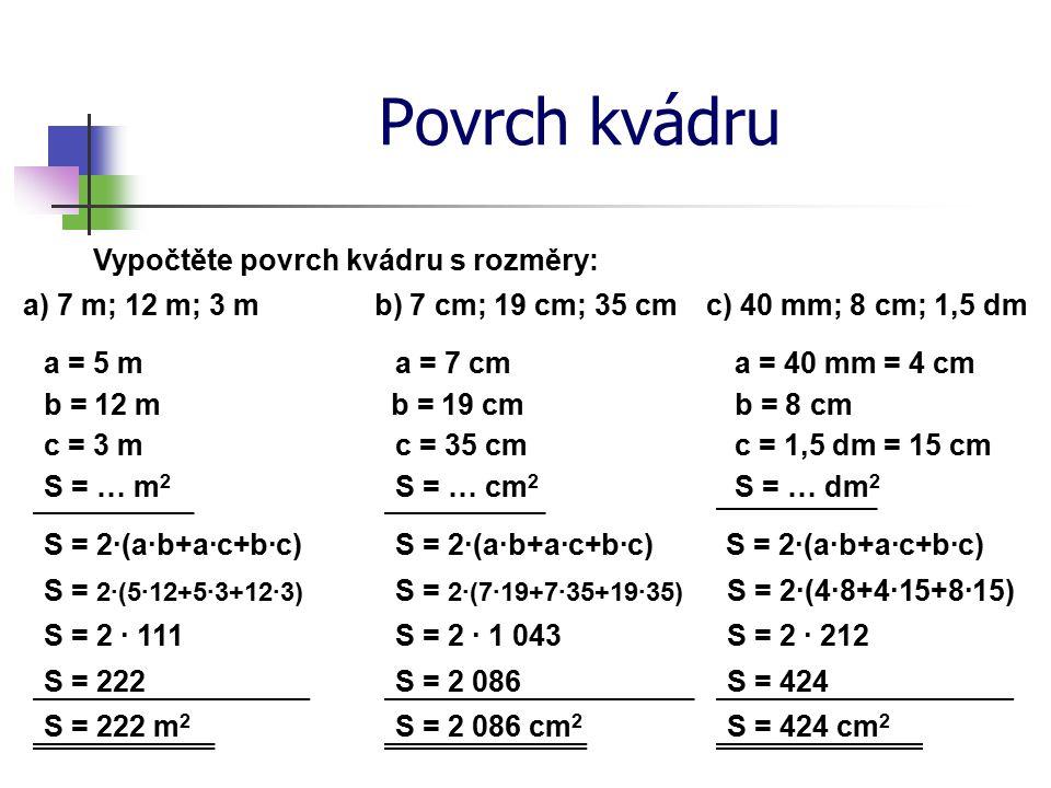 Povrch kvádru Vypočtěte povrch kvádru s rozměry: a) 7 m; 12 m; 3 m