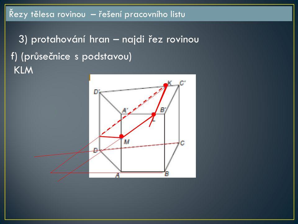 3) protahování hran – najdi řez rovinou f) (průsečnice s podstavou)