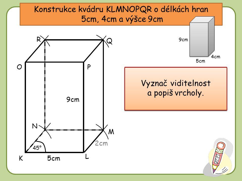 Konstrukce kvádru KLMNOPQR o délkách hran 5cm, 4cm a výšce 9cm