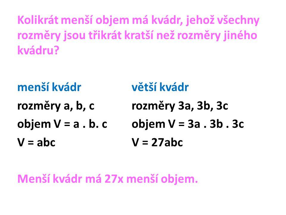 Kolikrát menší objem má kvádr, jehož všechny rozměry jsou třikrát kratší než rozměry jiného kvádru.