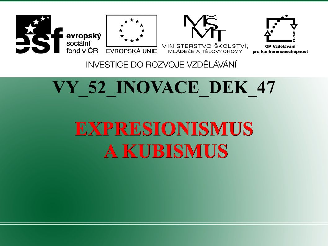VY_52_INOVACE_DEK_47 EXPRESIONISMUS A KUBISMUS