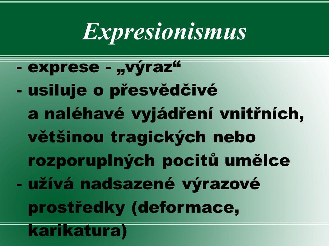 """Expresionismus - exprese - """"výraz - usiluje o přesvědčivé"""