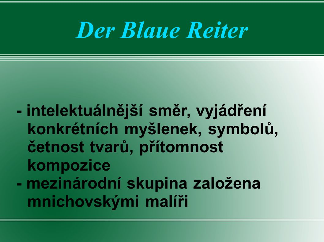 Der Blaue Reiter - intelektuálnější směr, vyjádření konkrétních myšlenek, symbolů, četnost tvarů, přítomnost kompozice.