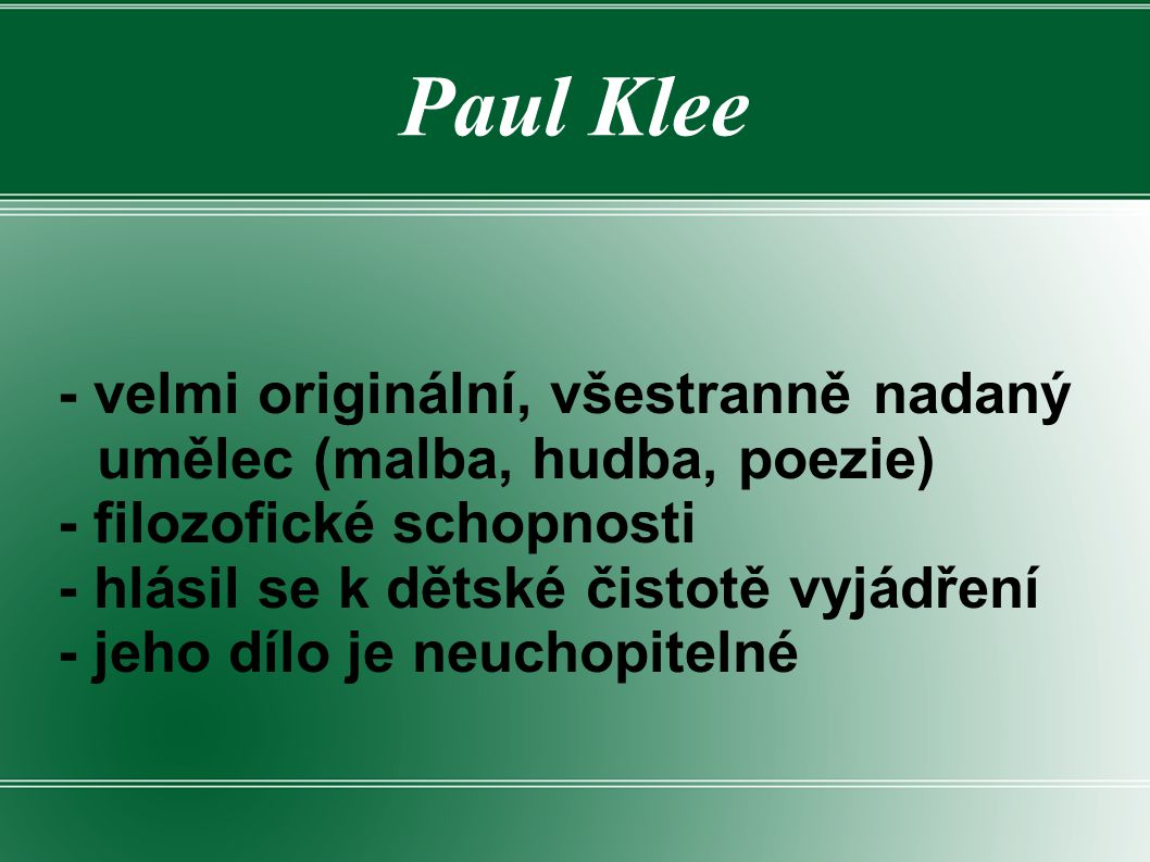 Paul Klee - velmi originální, všestranně nadaný umělec (malba, hudba, poezie) - filozofické schopnosti.
