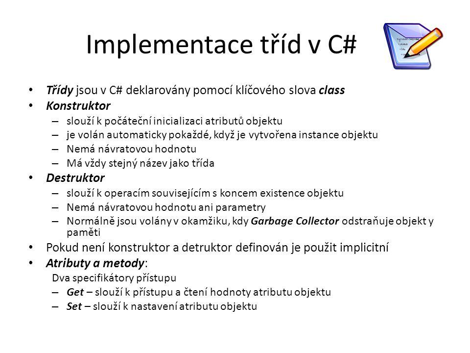 Implementace tříd v C# Třídy jsou v C# deklarovány pomocí klíčového slova class. Konstruktor. slouží k počáteční inicializaci atributů objektu.