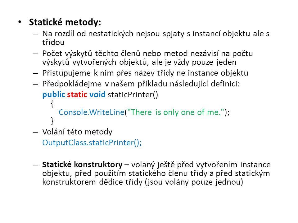 Statické metody: Na rozdíl od nestatických nejsou spjaty s instancí objektu ale s třídou.