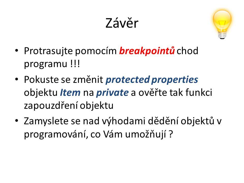 Závěr Protrasujte pomocím breakpointů chod programu !!!