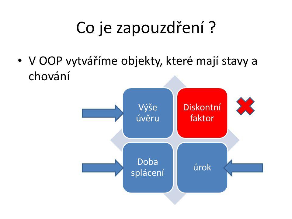 Co je zapouzdření V OOP vytváříme objekty, které mají stavy a chování. Výše úvěru. Diskontní faktor.