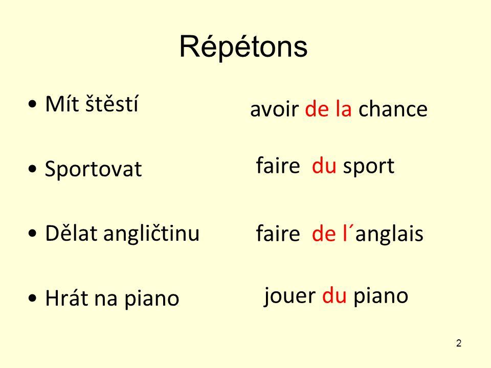 Répétons Mít štěstí avoir de la chance Sportovat Dělat angličtinu