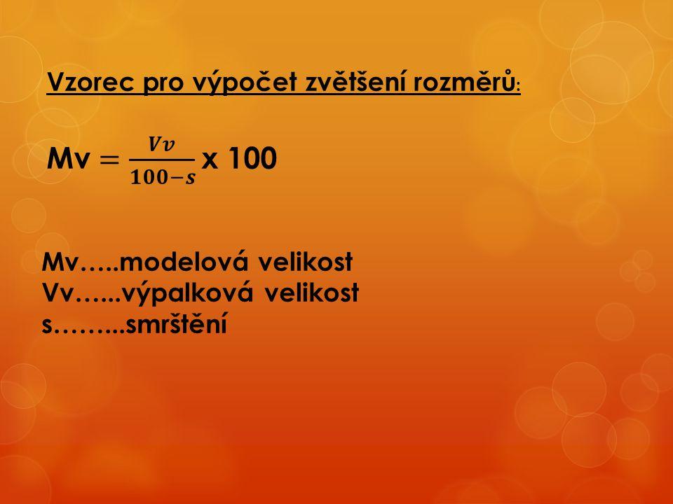 Mv = 𝑽𝒗 𝟏𝟎𝟎−𝒔 x 100 Vzorec pro výpočet zvětšení rozměrů: