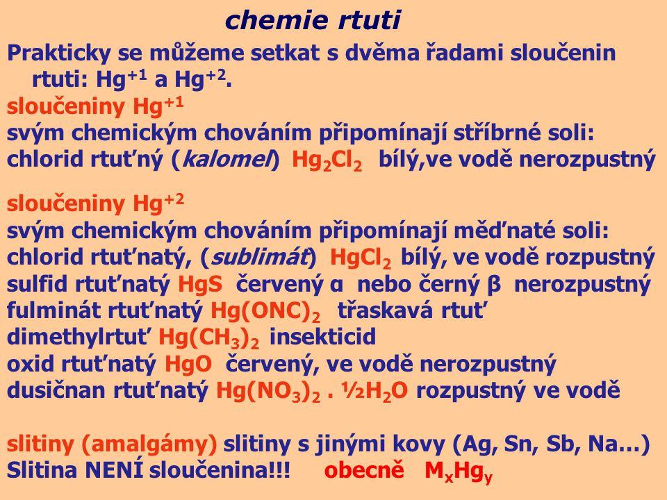 chemie rtuti Prakticky se můžeme setkat s dvěma řadami sloučenin rtuti: Hg+1 a Hg+2. sloučeniny Hg+1.