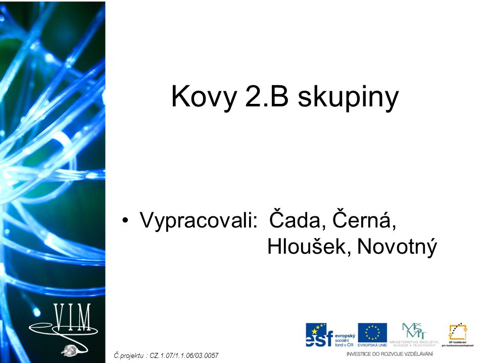 Kovy 2.B skupiny Vypracovali: Čada, Černá, Hloušek, Novotný