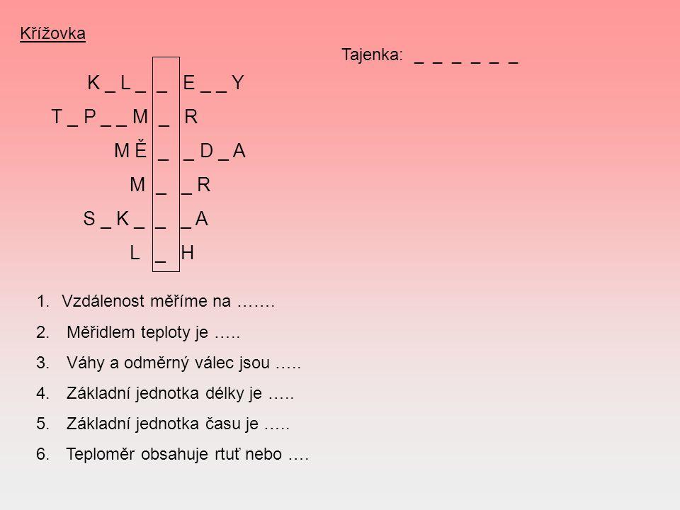 T _ P _ _ M _ R M Ě _ _ D _ A M _ _ R S _ K _ _ _ A L _ H Křížovka