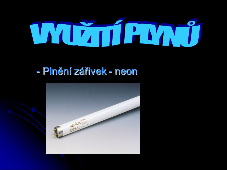 VYUŽITÍ PLYNŮ - Plnění zářivek - neon