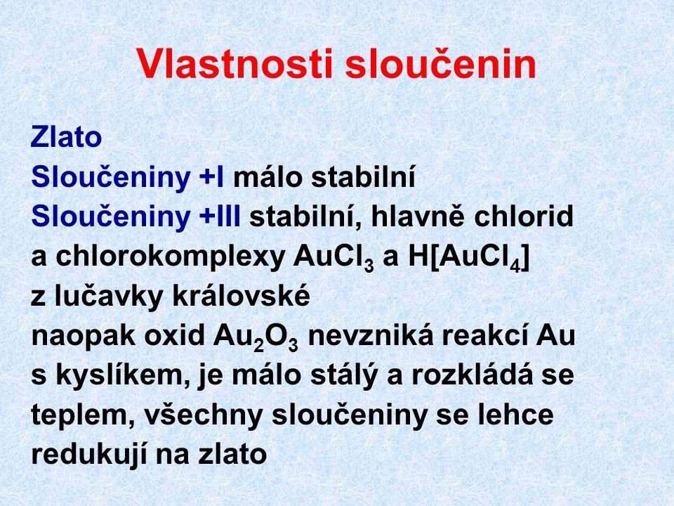 Vlastnosti sloučenin Zlato Sloučeniny +I málo stabilní