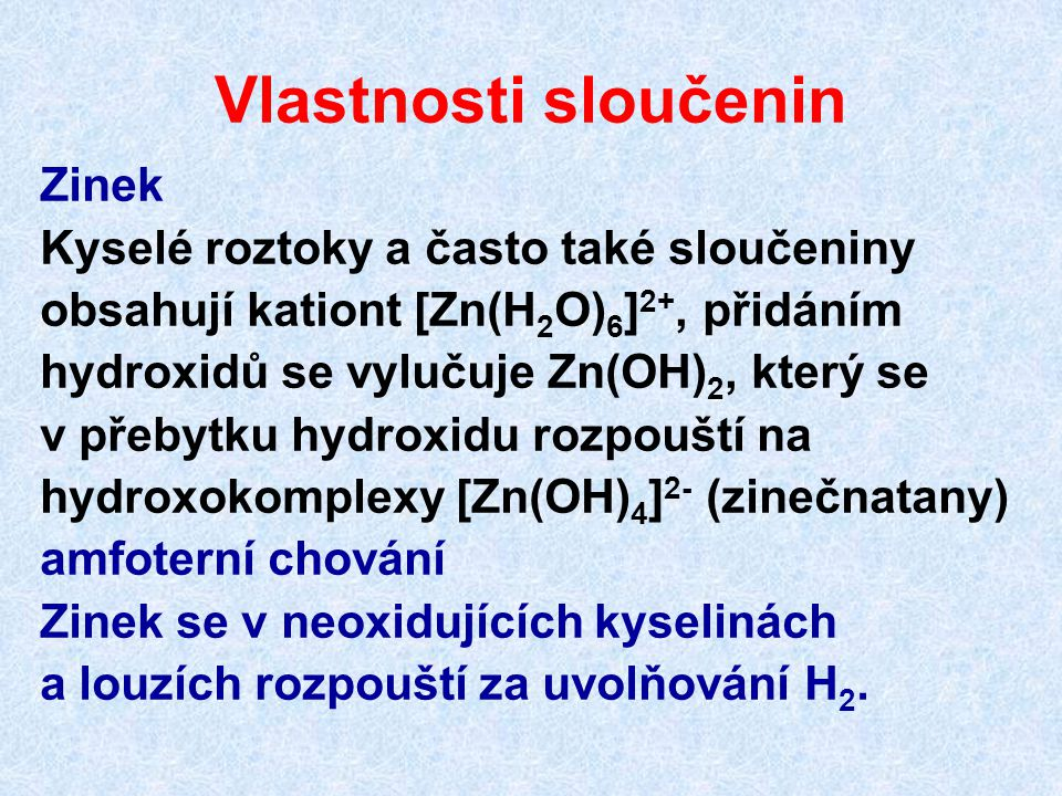 Vlastnosti sloučenin Zinek Kyselé roztoky a často také sloučeniny