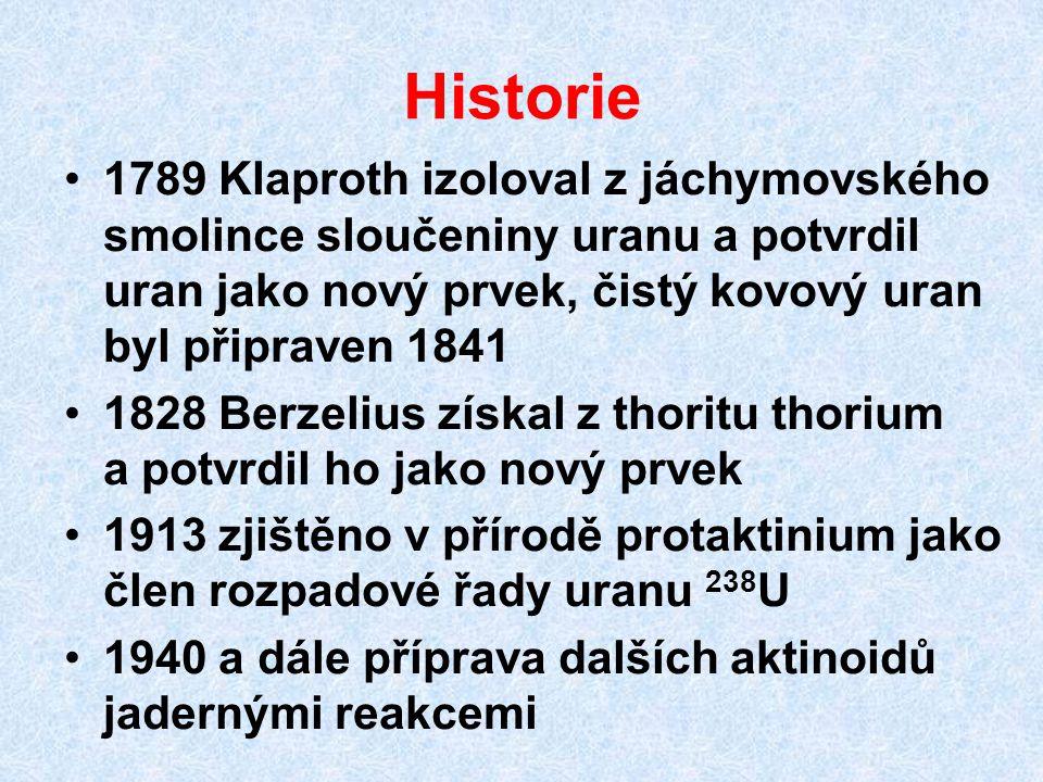 Historie 1789 Klaproth izoloval z jáchymovského smolince sloučeniny uranu a potvrdil uran jako nový prvek, čistý kovový uran byl připraven 1841.