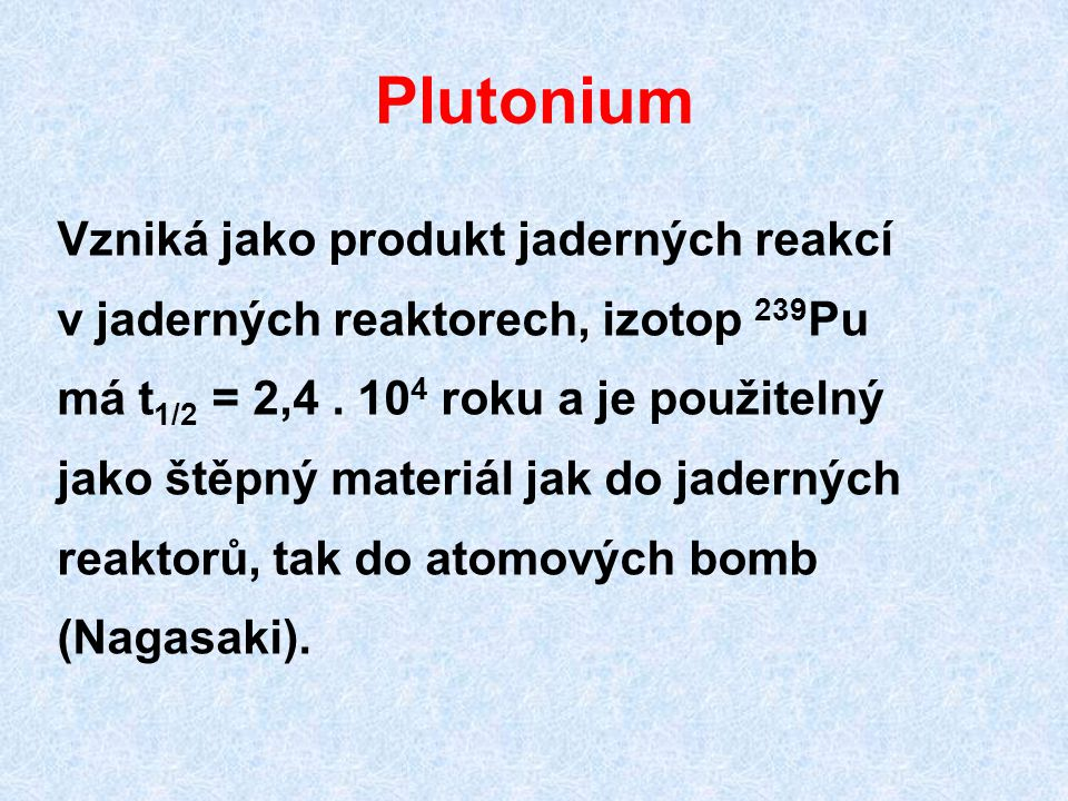 Plutonium Vzniká jako produkt jaderných reakcí