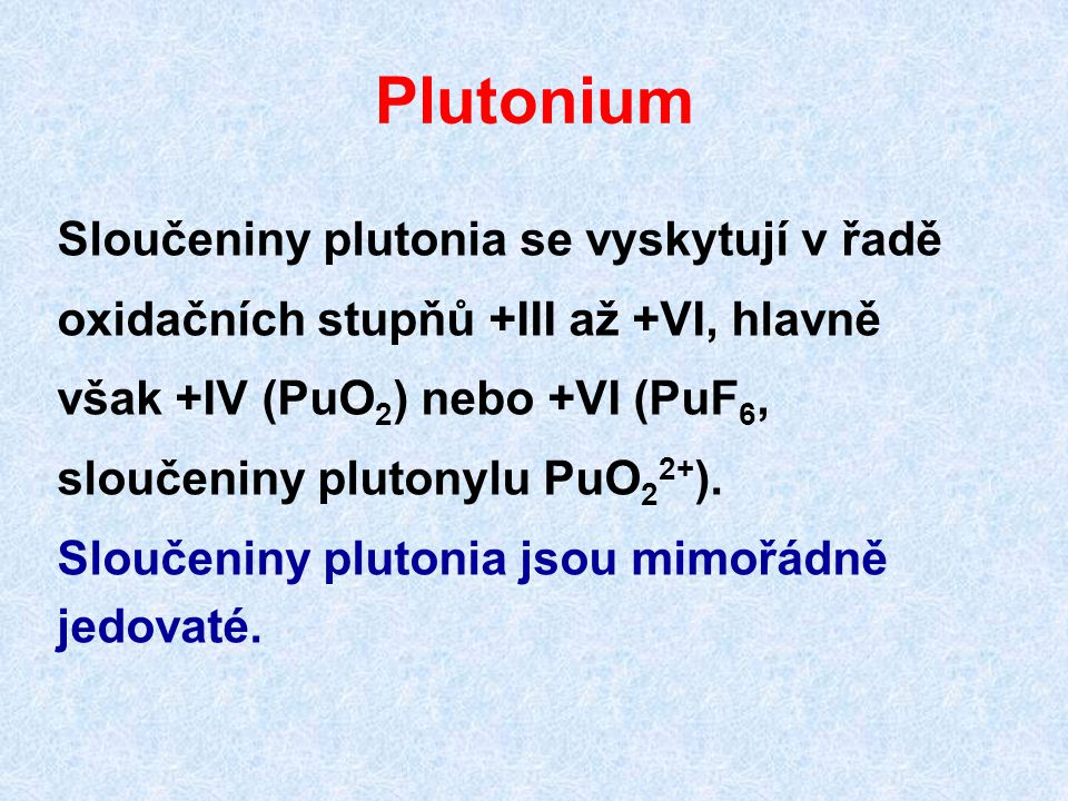 Plutonium Sloučeniny plutonia se vyskytují v řadě