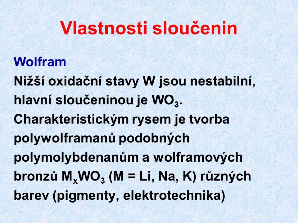 Vlastnosti sloučenin Wolfram Nižší oxidační stavy W jsou nestabilní,