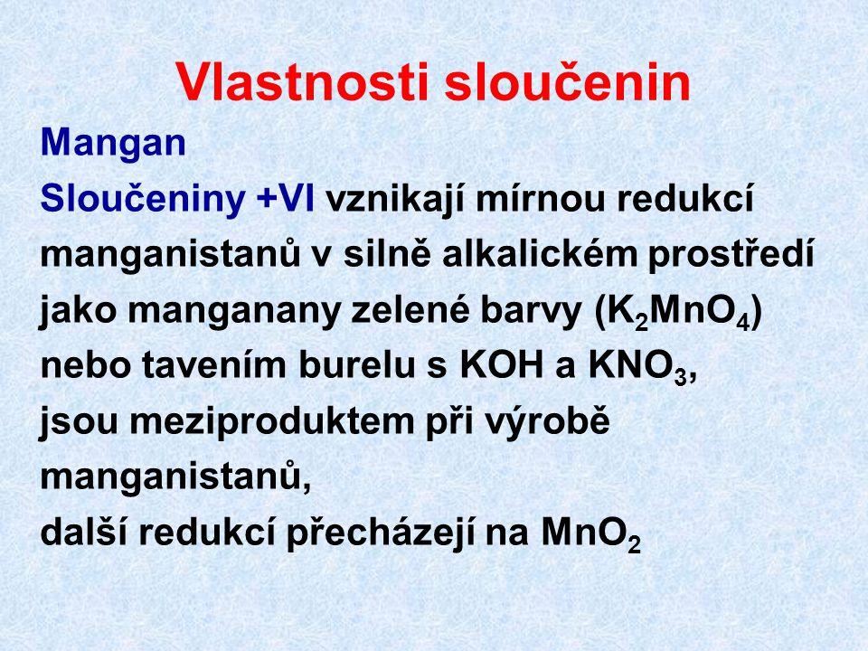 Vlastnosti sloučenin Mangan Sloučeniny +VI vznikají mírnou redukcí
