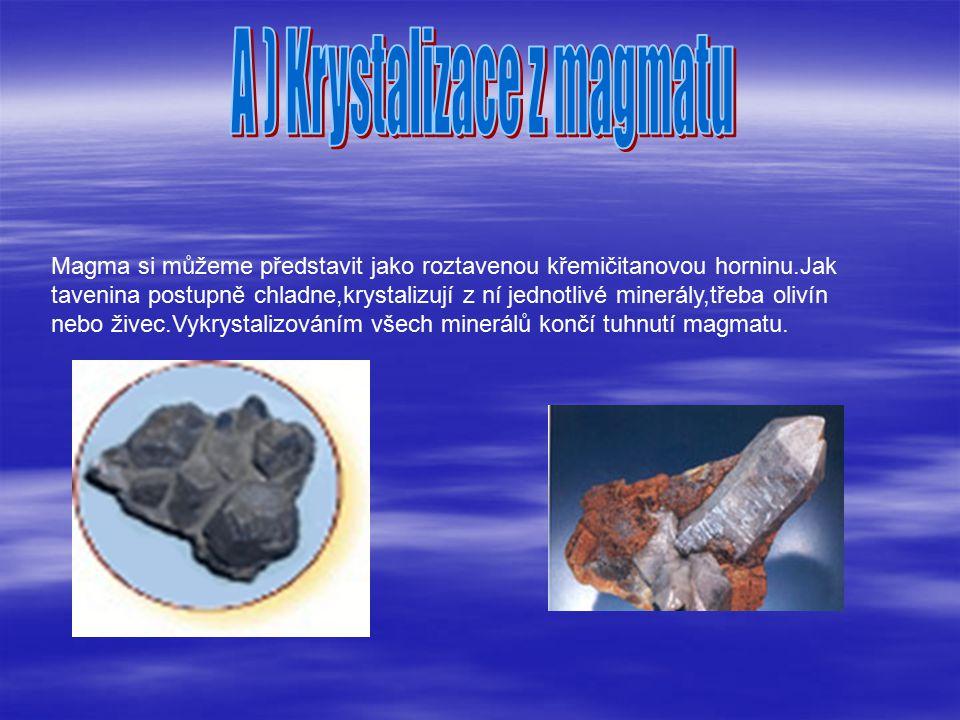 A ) Krystalizace z magmatu