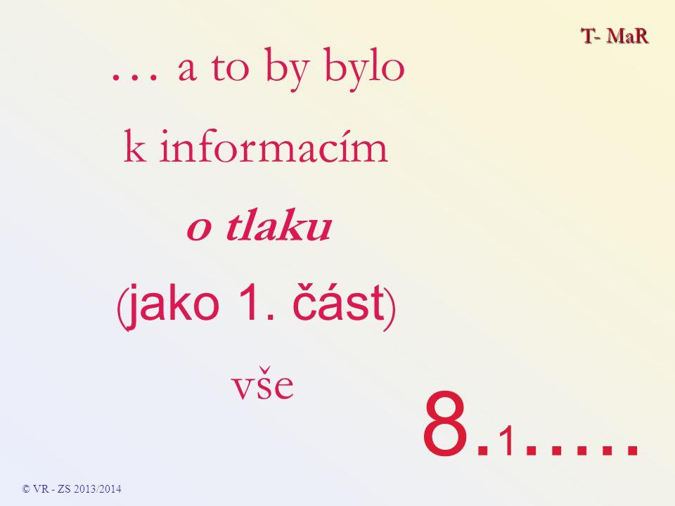 8.1..... … a to by bylo k informacím o tlaku (jako 1. část) vše T- MaR