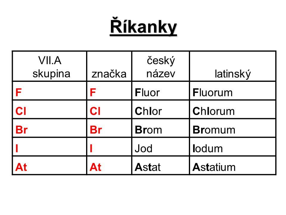 Říkanky VII.A skupina značka český název latinský F Fluor Fluorum Cl
